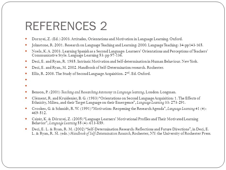 REFERENCES 2 Dornyei, Z. (Ed.) 2003. Attitudes, Orientations and Motivation in Language Learning. Oxford.