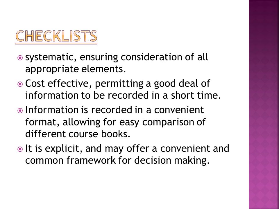 CHECKLISTS systematic, ensuring consideration of all appropriate elements.