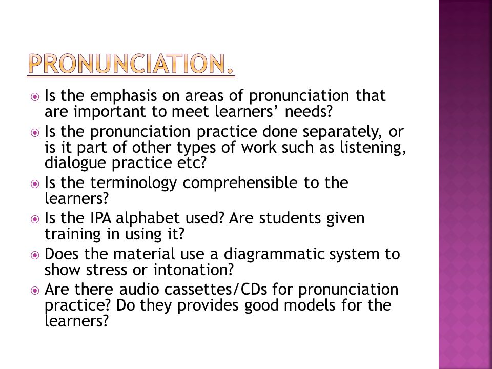 Pronunciation. Is the emphasis on areas of pronunciation that are important to meet learners' needs