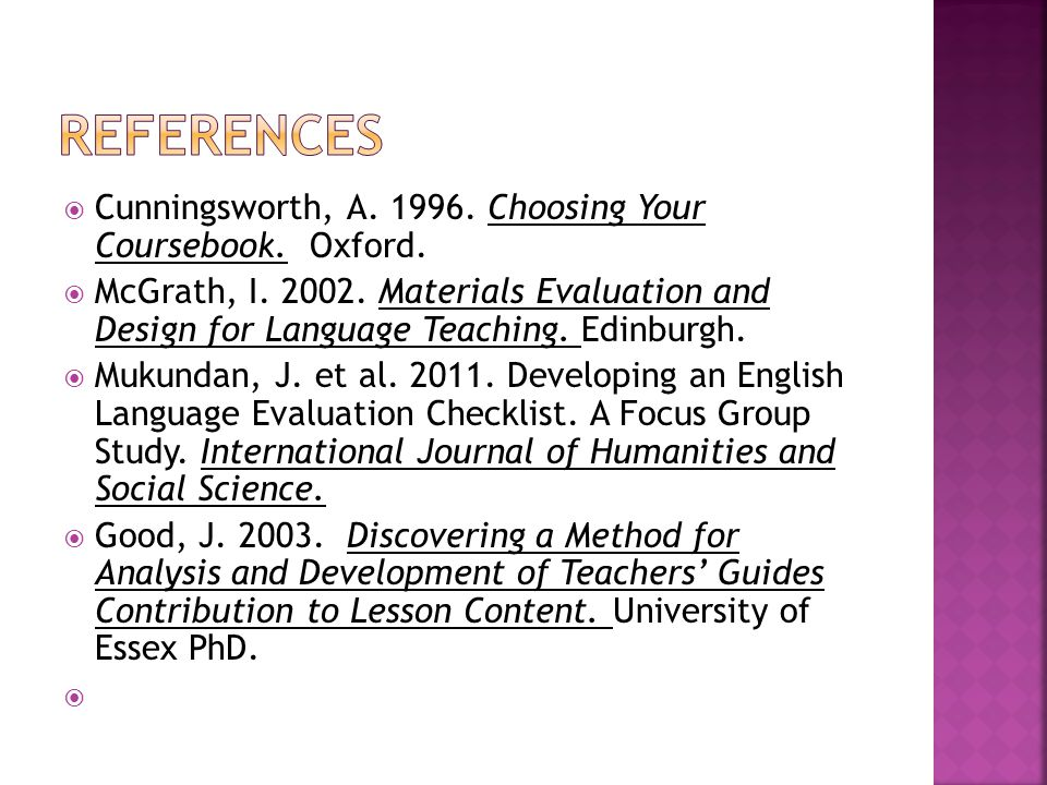 references Cunningsworth, A. 1996. Choosing Your Coursebook. Oxford.