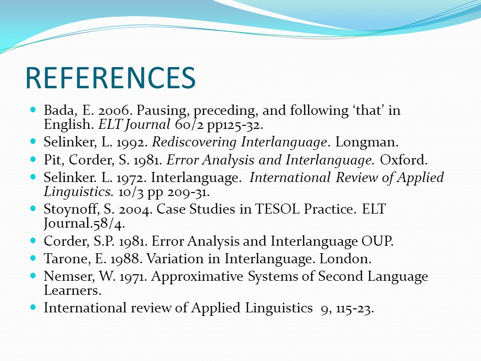 REFERENCES Bada, E. 2006. Pausing, preceding, and following 'that' in English. ELT Journal 60/2 pp125-32.
