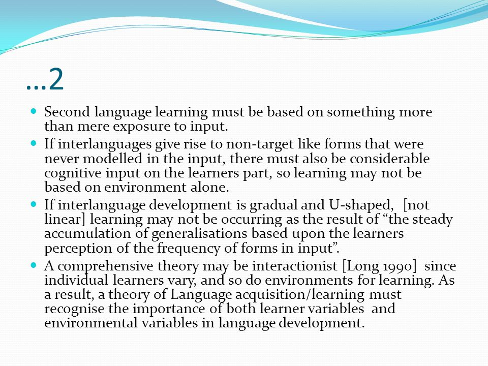…2 Second language learning must be based on something more than mere exposure to input.