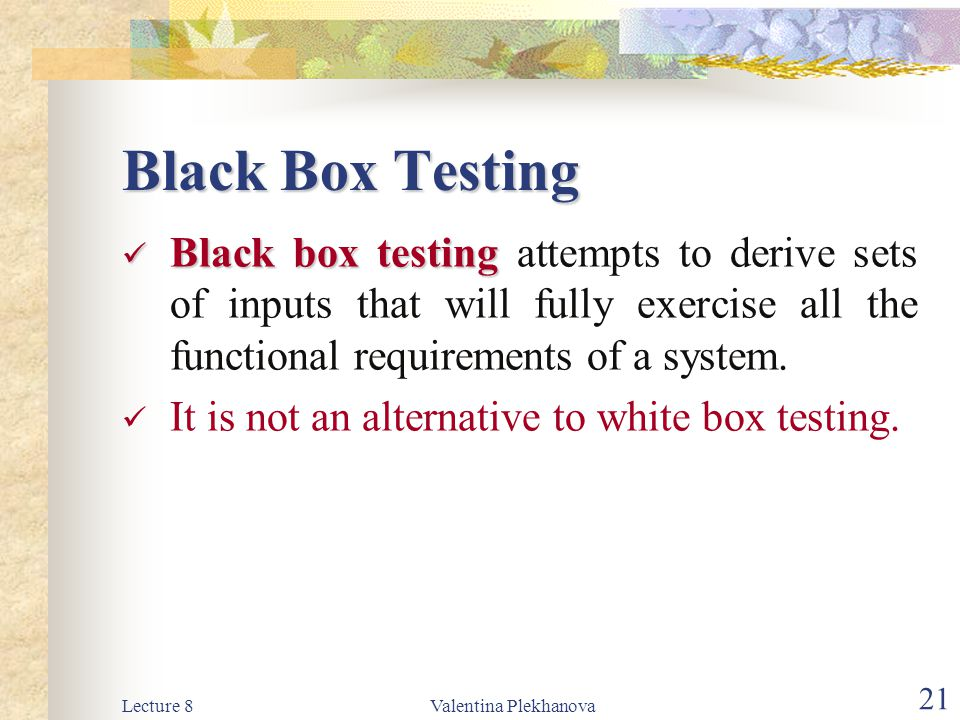 Black Box Testing Black box testing attempts to derive sets of inputs that will fully exercise all the functional requirements of a system.