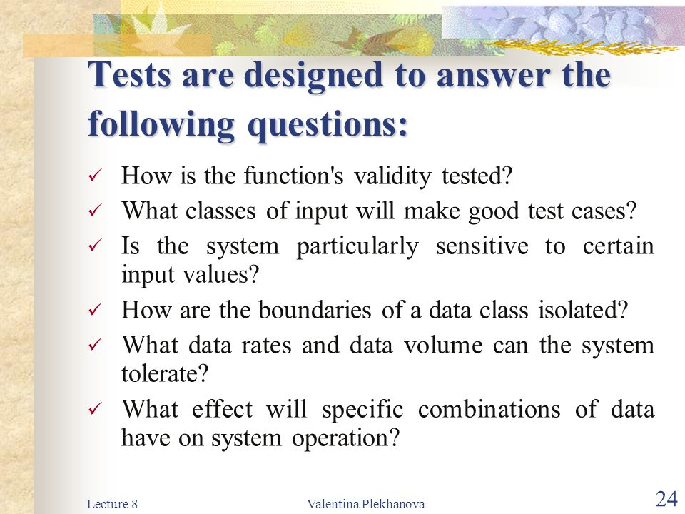Tests are designed to answer the following questions: