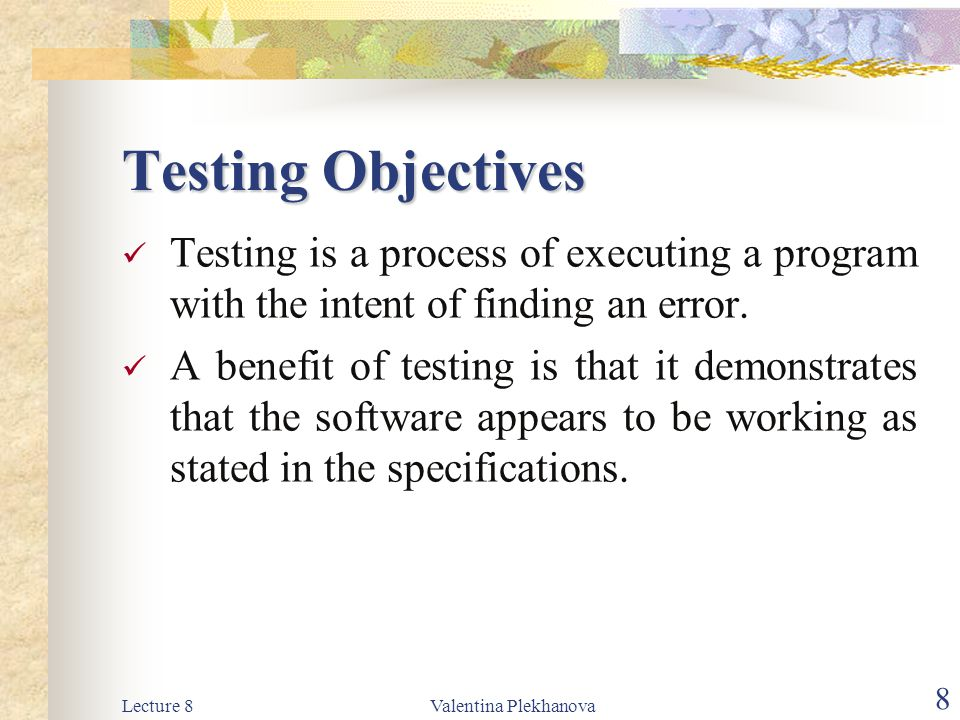 Testing Objectives Testing is a process of executing a program with the intent of finding an error.