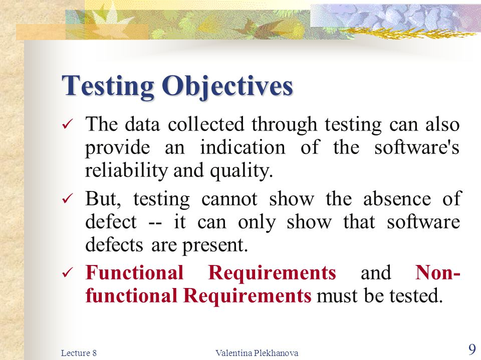 Testing Objectives The data collected through testing can also provide an indication of the software s reliability and quality.