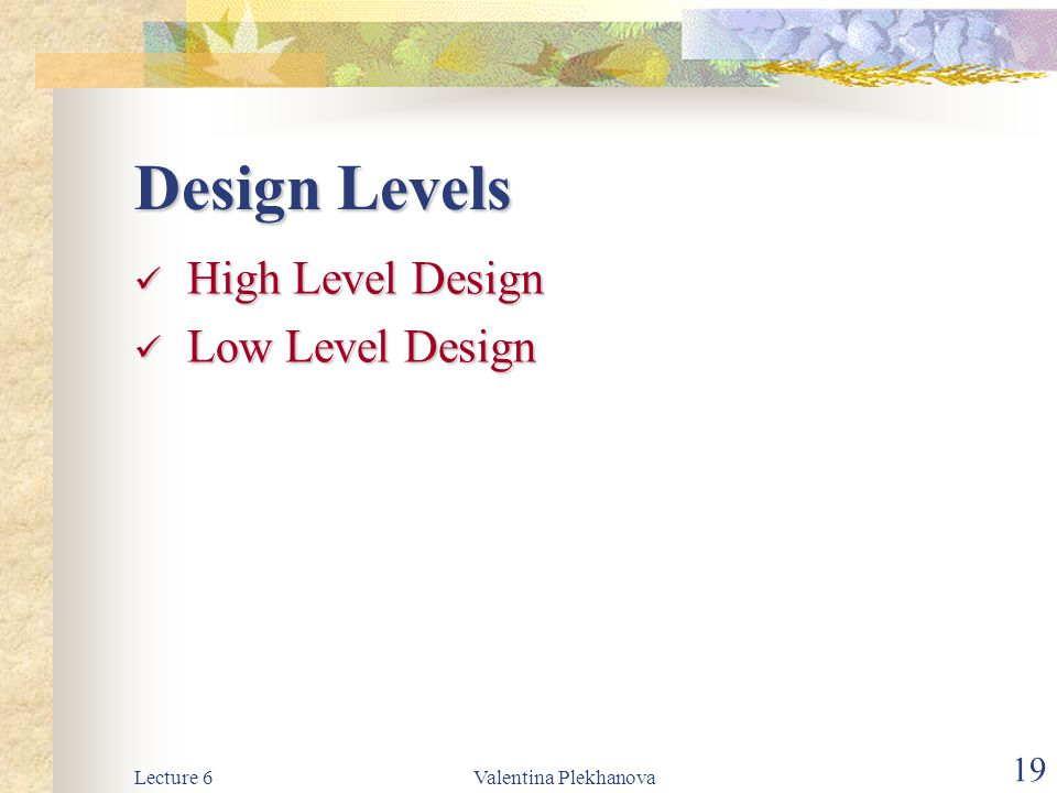Design Levels High Level Design Low Level Design Lecture 6