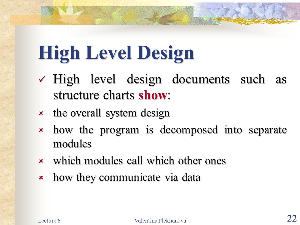 High Level Design High level design documents such as structure charts show: the overall system design.