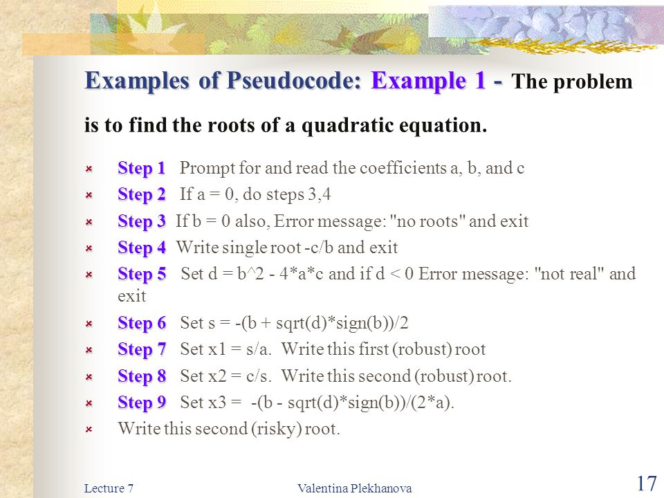 Examples of Pseudocode: Example 1 - The problem is to find the roots of a quadratic equation.