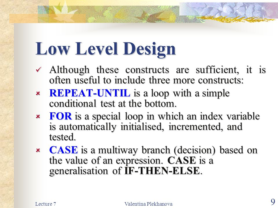 Low Level Design Although these constructs are sufficient, it is often useful to include three more constructs: