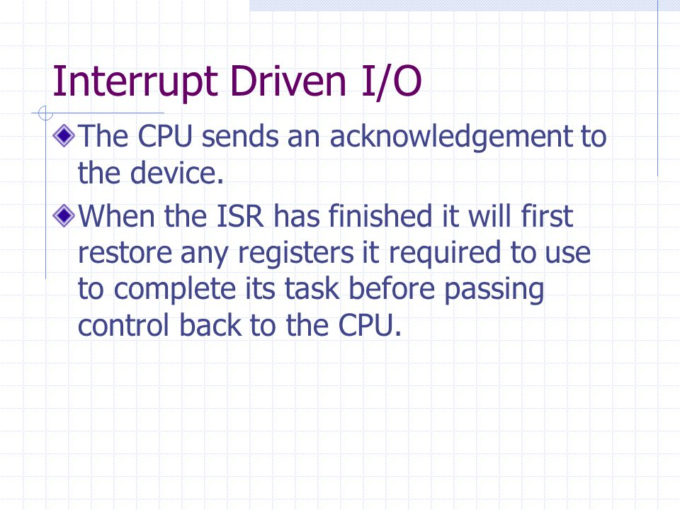 Interrupt Driven I/O The CPU sends an acknowledgement to the device.