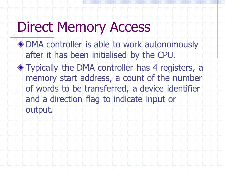 Direct Memory Access DMA controller is able to work autonomously after it has been initialised by the CPU.