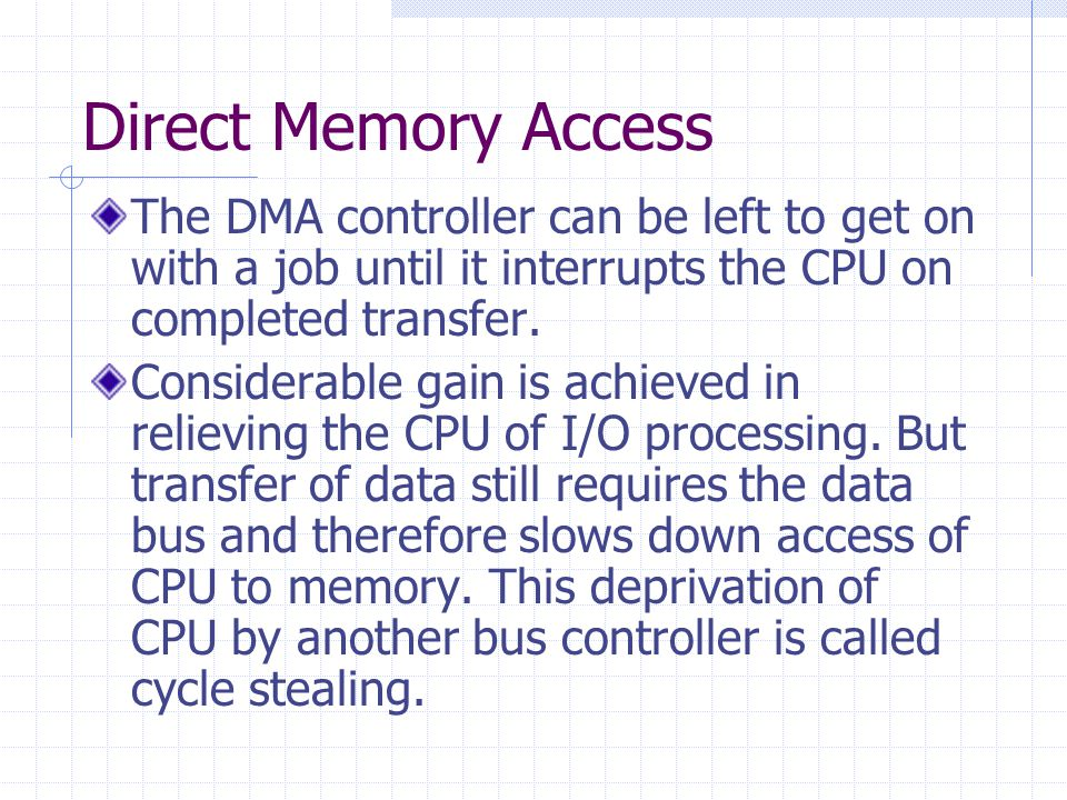 Direct Memory Access The DMA controller can be left to get on with a job until it interrupts the CPU on completed transfer.