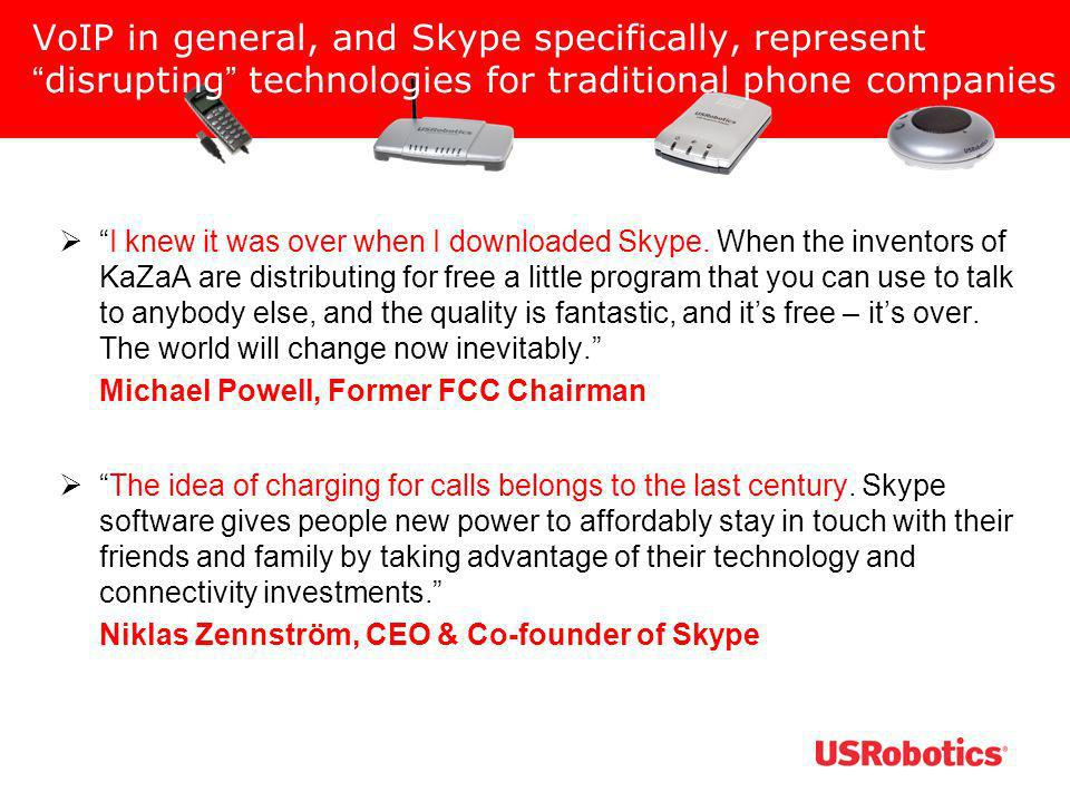 VoIP in general, and Skype specifically, represent disrupting technologies for traditional phone companies