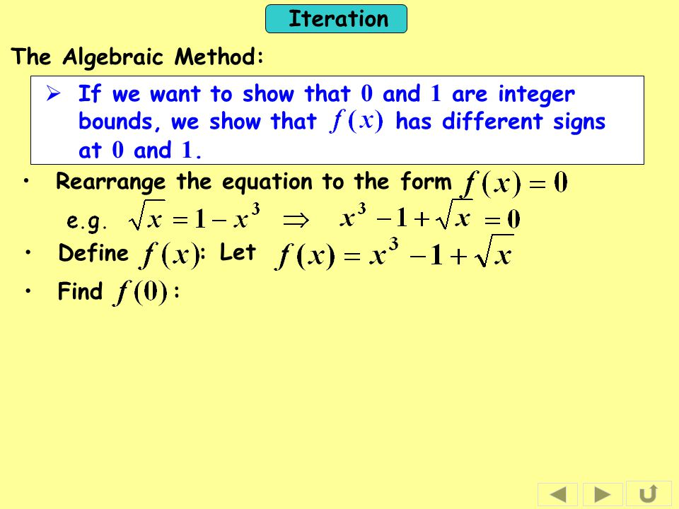 The Algebraic Method: If we want to show that 0 and 1 are integer bounds, we show that has different signs at 0 and 1.