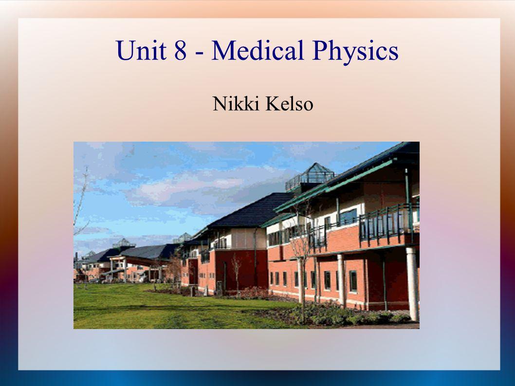 Unit 8 - Medical Physics Nikki Kelso