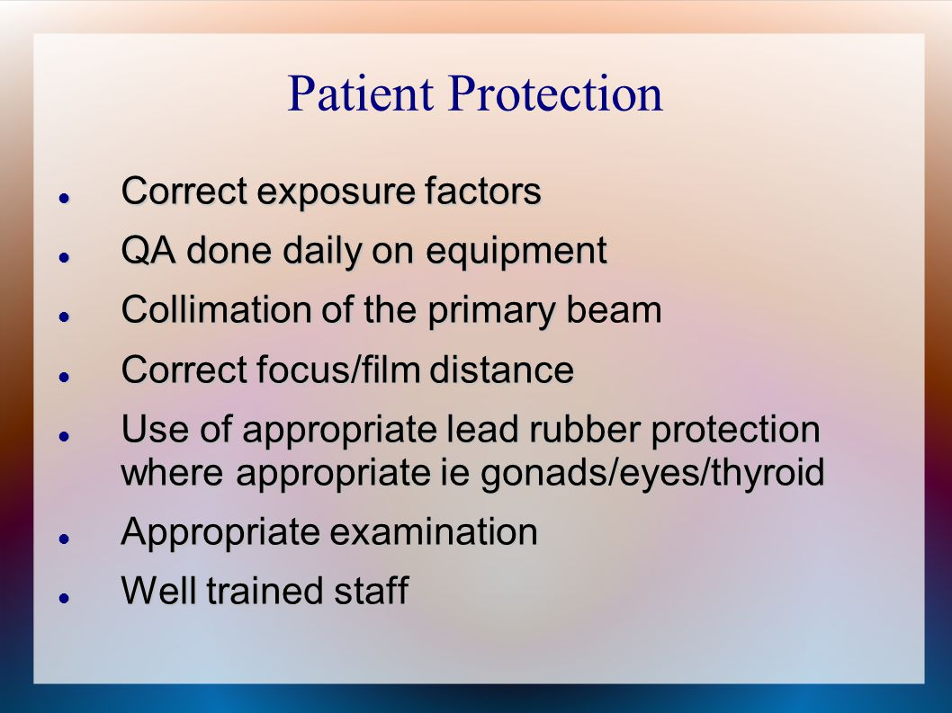Patient Protection Correct exposure factors QA done daily on equipment