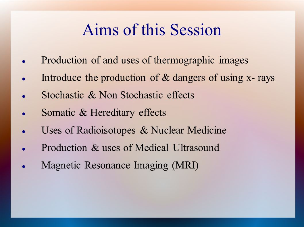 Aims of this Session Production of and uses of thermographic images