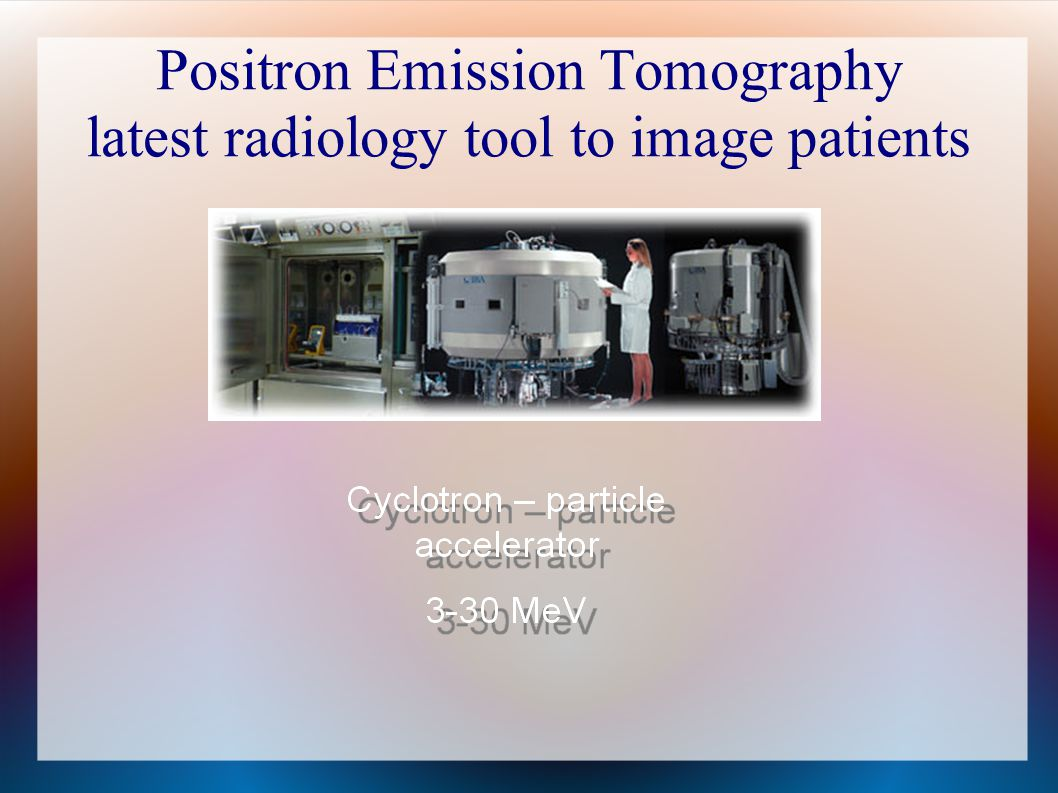 Positron Emission Tomography latest radiology tool to image patients