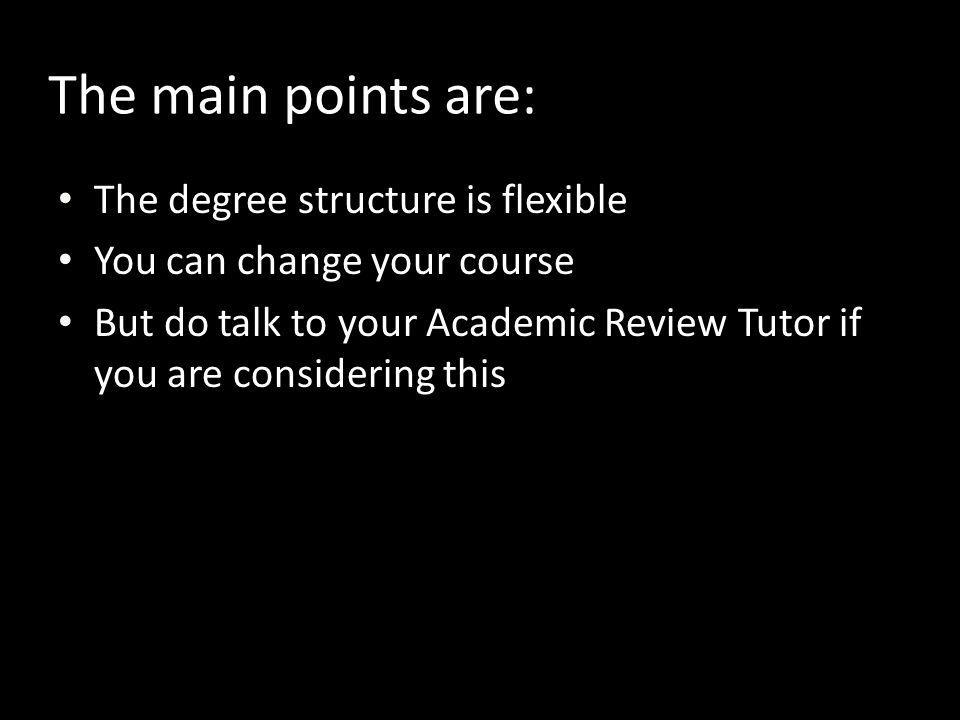 The main points are: The degree structure is flexible