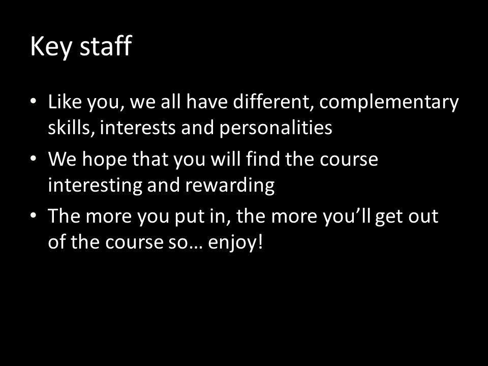 Key staff Like you, we all have different, complementary skills, interests and personalities.