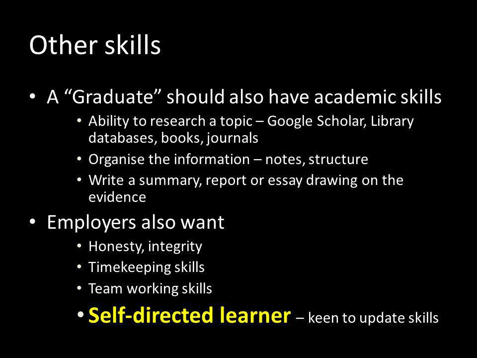 Other skills Self-directed learner – keen to update skills