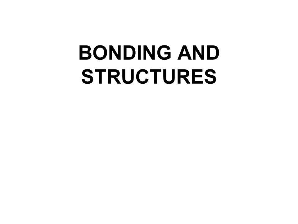 BONDING AND STRUCTURES