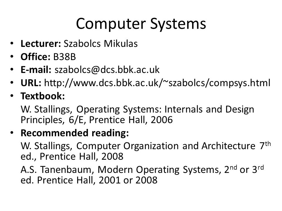 Computer Systems Lecturer: Szabolcs Mikulas Office: B38B