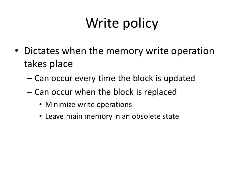 Write policy Dictates when the memory write operation takes place