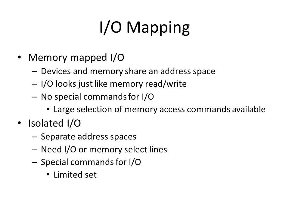 I/O Mapping Memory mapped I/O Isolated I/O