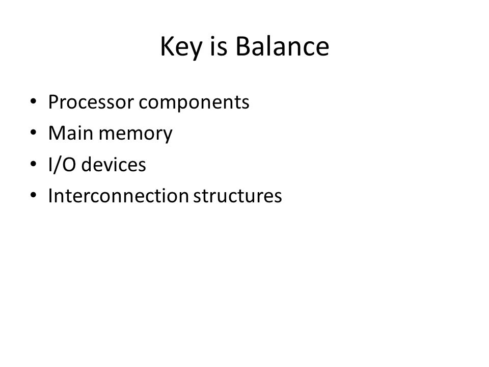 Key is Balance Processor components Main memory I/O devices