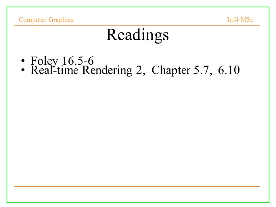 Readings Foley 16.5-6 Real-time Rendering 2, Chapter 5.7, 6.10