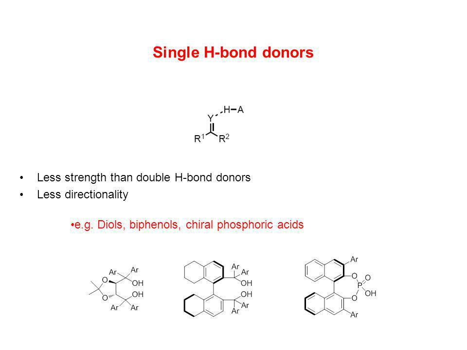Single H-bond donors Less strength than double H-bond donors