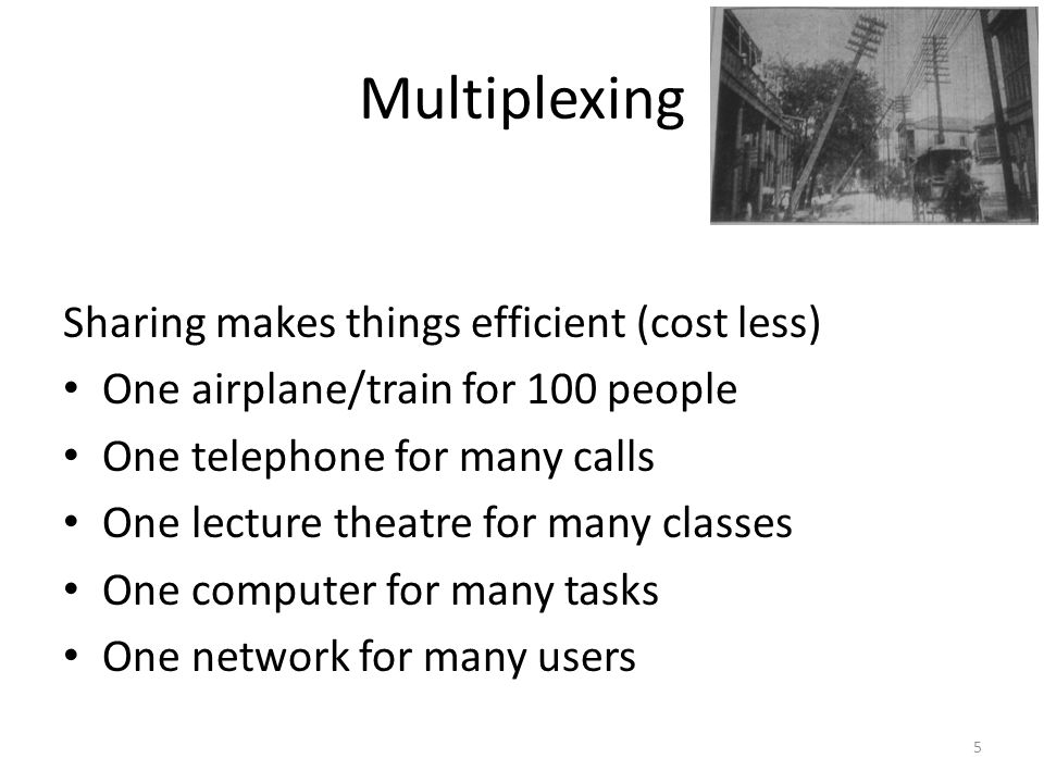 Multiplexing Sharing makes things efficient (cost less)