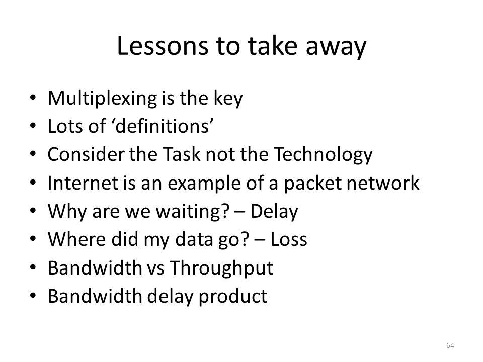 Lessons to take away Multiplexing is the key Lots of 'definitions'