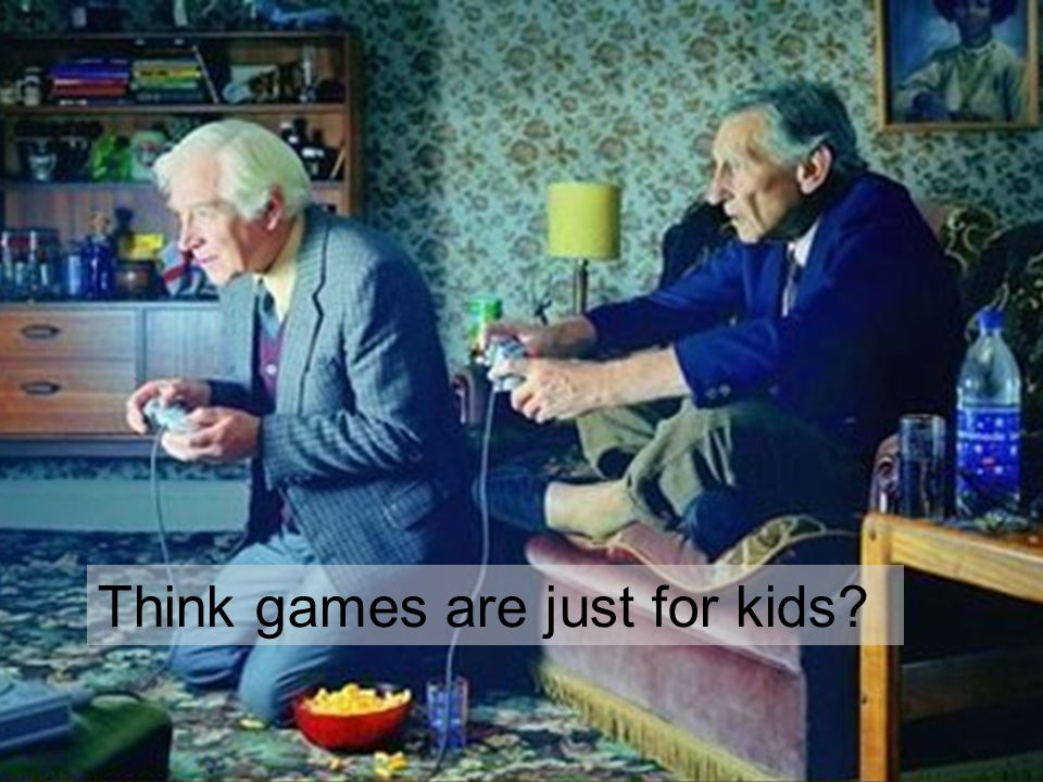 Think games are just for kids