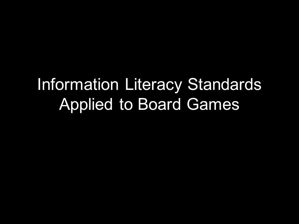Information Literacy Standards Applied to Board Games