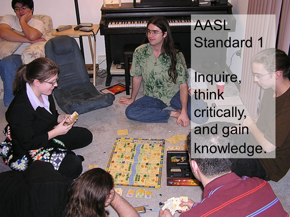 AASL Standard 1 AASL Standard 1 Inquire, think critically, and gain knowledge.