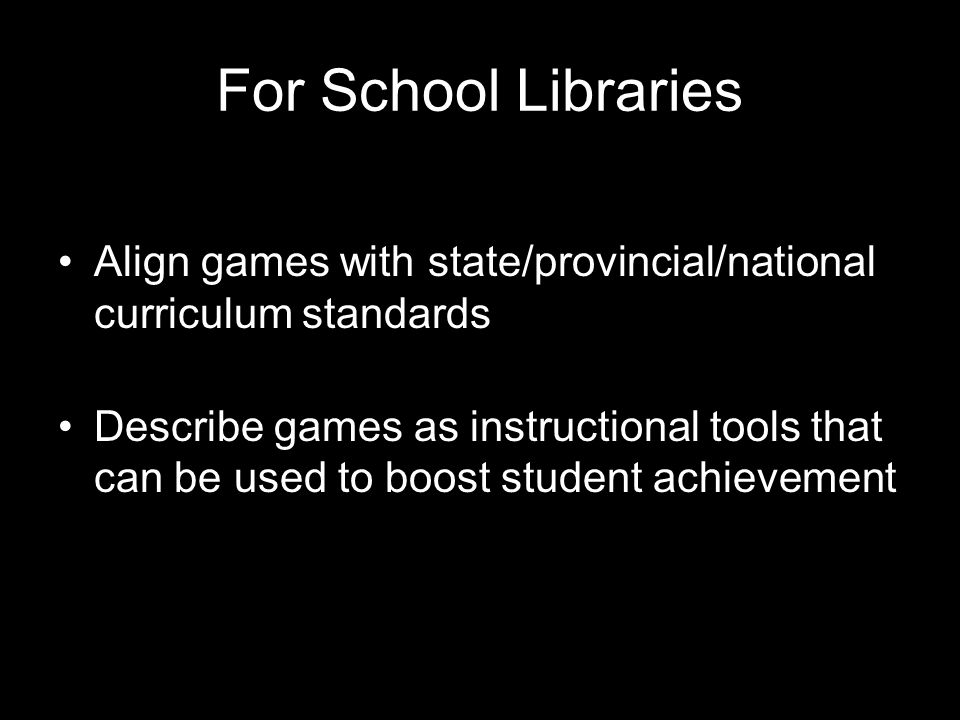 For School Libraries Align games with state/provincial/national curriculum standards.