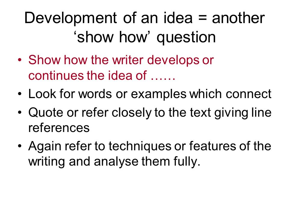 Development of an idea = another 'show how' question