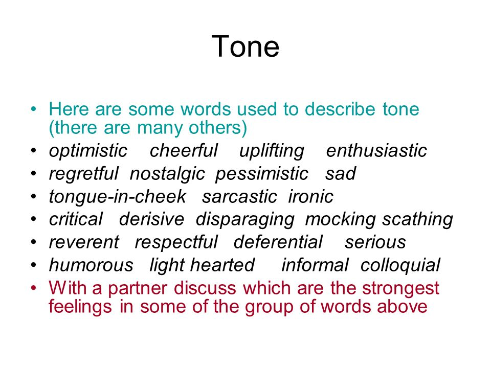 Tone Here are some words used to describe tone (there are many others)