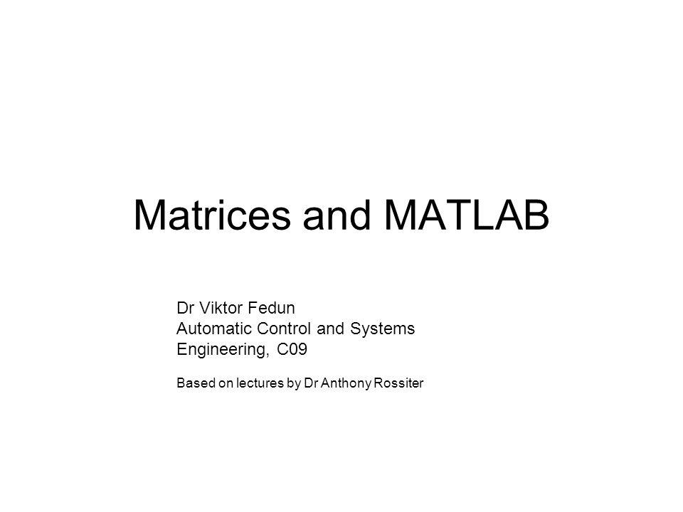 Matrices and MATLAB Dr Viktor Fedun