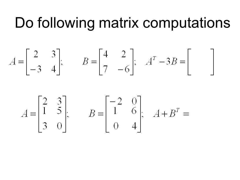 Do following matrix computations