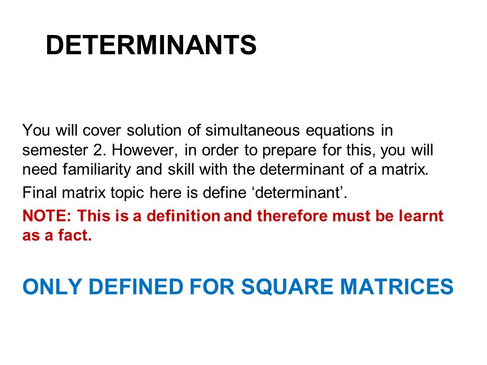 determinants ONLY DEFINED FOR SQUARE MATRICES