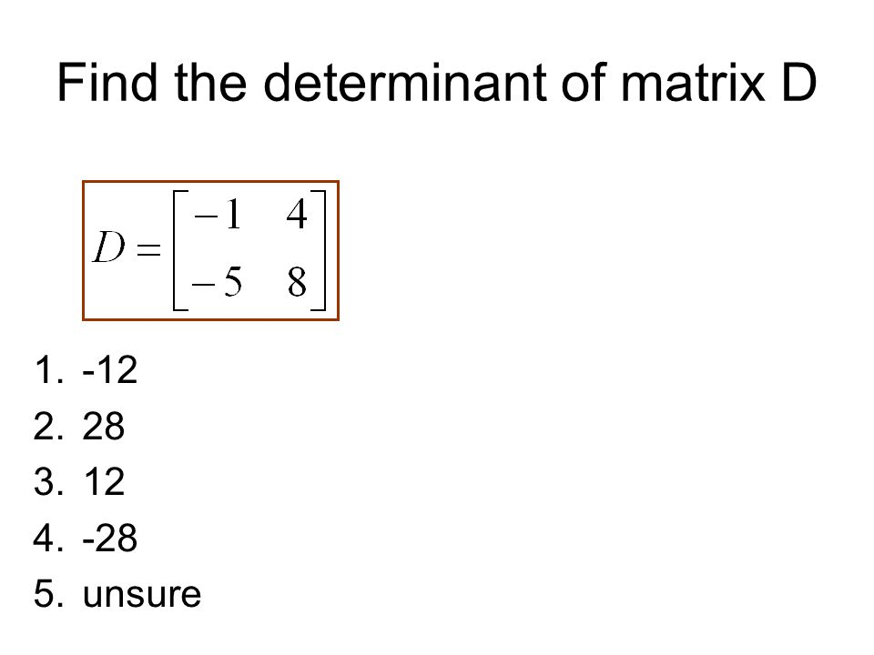 Find the determinant of matrix D
