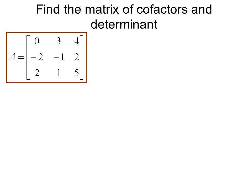 Find the matrix of cofactors and determinant