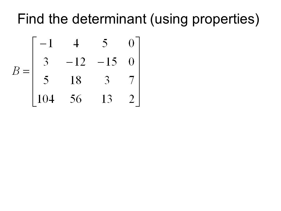 Find the determinant (using properties)