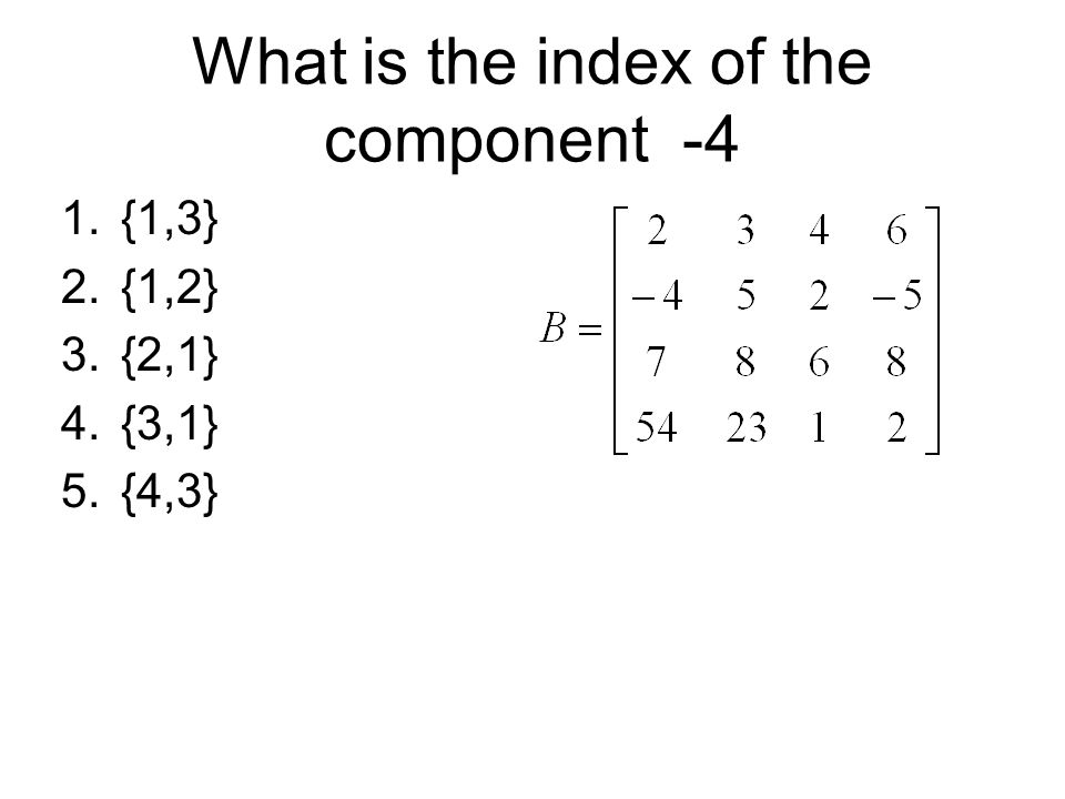 What is the index of the component -4