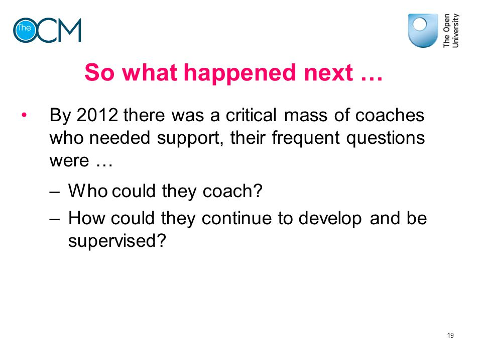 So what happened next … By 2012 there was a critical mass of coaches who needed support, their frequent questions were …