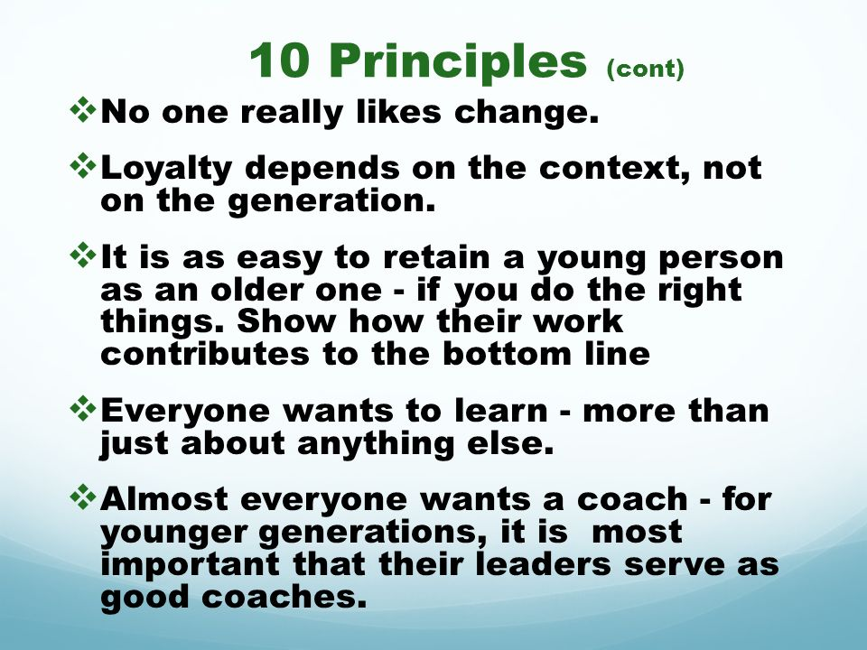 10 Principles (cont) No one really likes change.